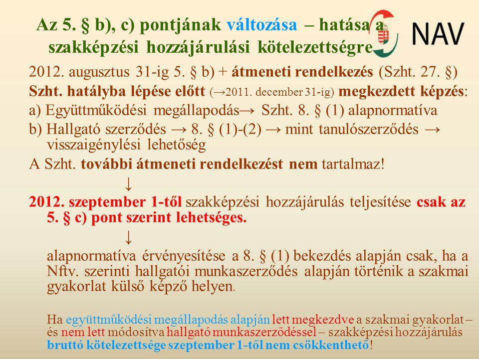 Az 5. § b), c) pontjának változása – hatása a szakképzési hozzájárulási kötelezettségre 2012. augusztus 31-ig 5. § b) + átmeneti rendelkezés (Szht. 27