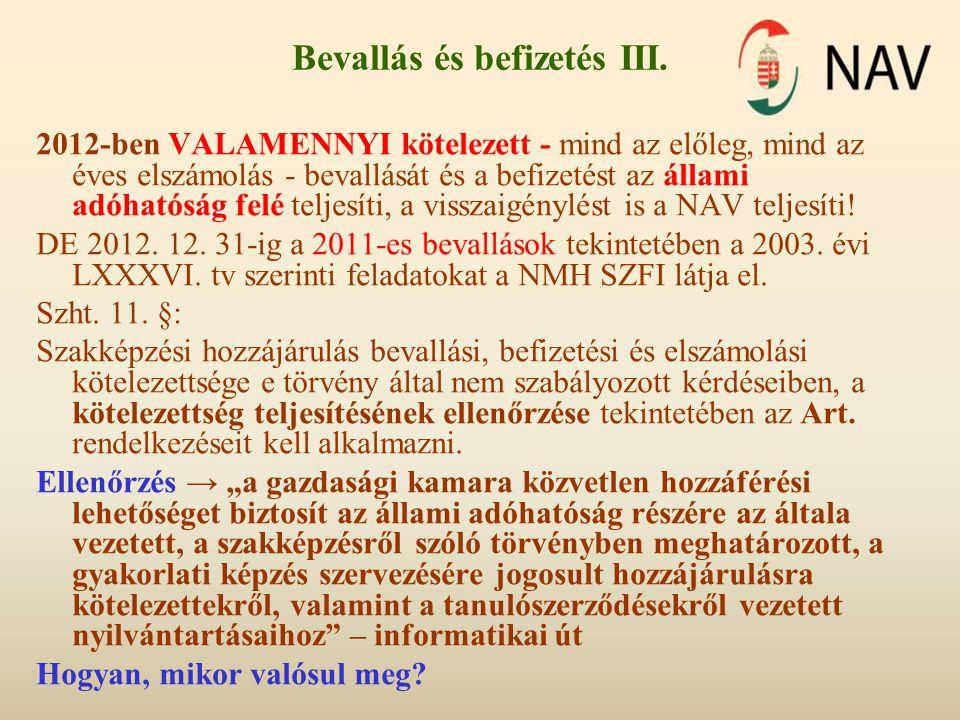 Bevallás és befizetés III. 2012-ben VALAMENNYI kötelezett - mind az előleg, mind az éves elszámolás - bevallását és a befizetést az állami adóhatóság