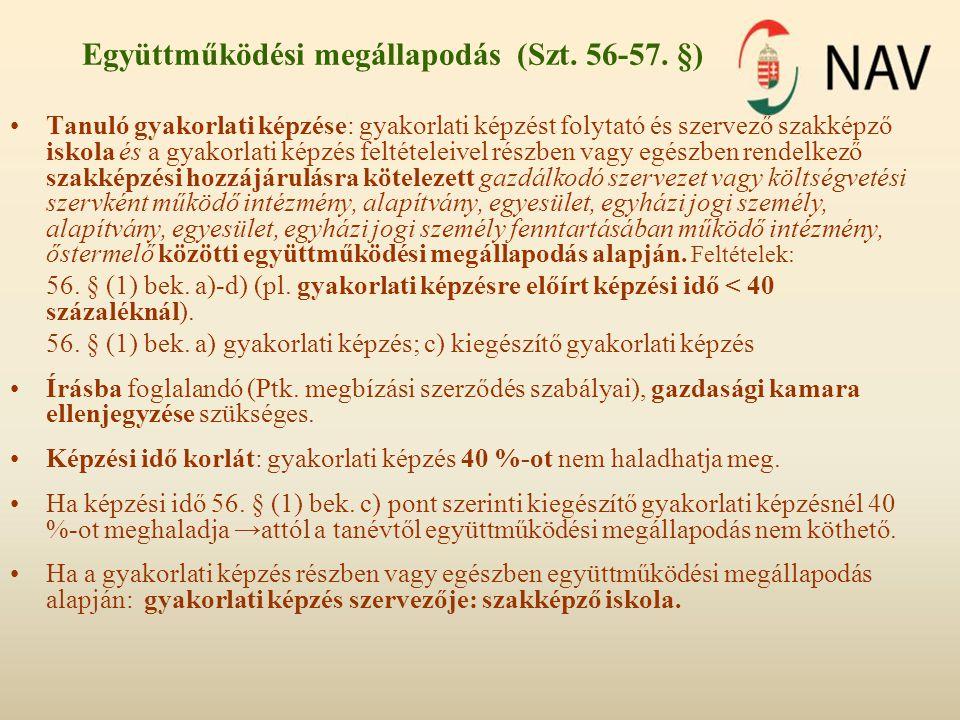 Együttműködési megállapodás (Szt. 56-57. §) Tanuló gyakorlati képzése: gyakorlati képzést folytató és szervező szakképző iskola és a gyakorlati képzés