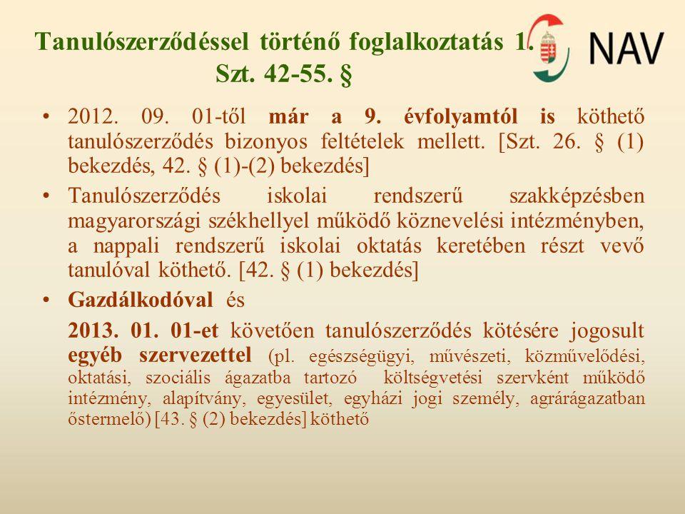 Tanulószerződéssel történő foglalkoztatás 1. Szt. 42-55. § 2012. 09. 01-től már a 9. évfolyamtól is köthető tanulószerződés bizonyos feltételek mellet