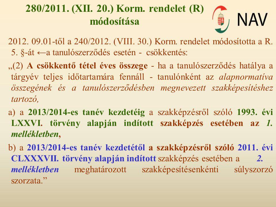 280/2011. (XII. 20.) Korm. rendelet (R) módosítása 2012. 09.01-től a 240/2012. (VIII. 30.) Korm. rendelet módosította a R. 5. §-át ←a tanulószerződés