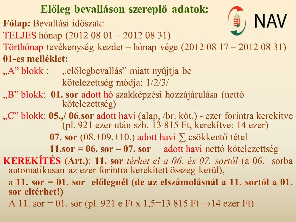 Előleg bevalláson szereplő adatok: Főlap: Bevallási időszak: TELJES hónap (2012 08 01 – 2012 08 31) Törthónap tevékenység kezdet – hónap vége (2012 08