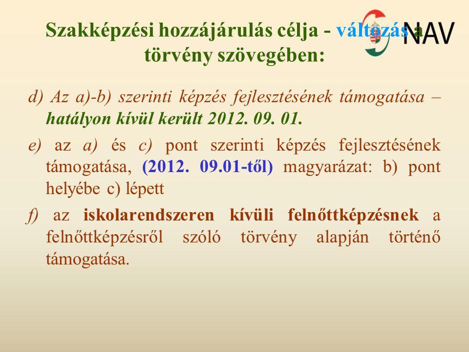 Szakképzési hozzájárulás célja - változás a törvény szövegében: d) Az a)-b) szerinti képzés fejlesztésének támogatása – hatályon kívül került 2012. 09