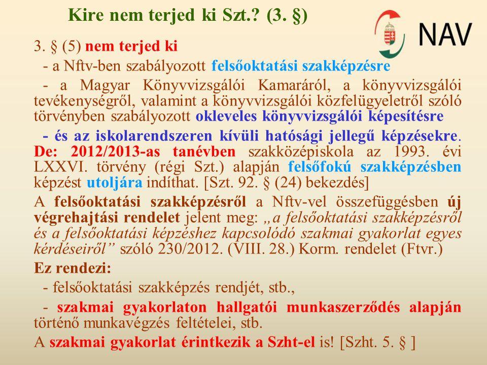Kire nem terjed ki Szt.? (3. §) 3. § (5) nem terjed ki - a Nftv-ben szabályozott felsőoktatási szakképzésre - a Magyar Könyvvizsgálói Kamaráról, a kön