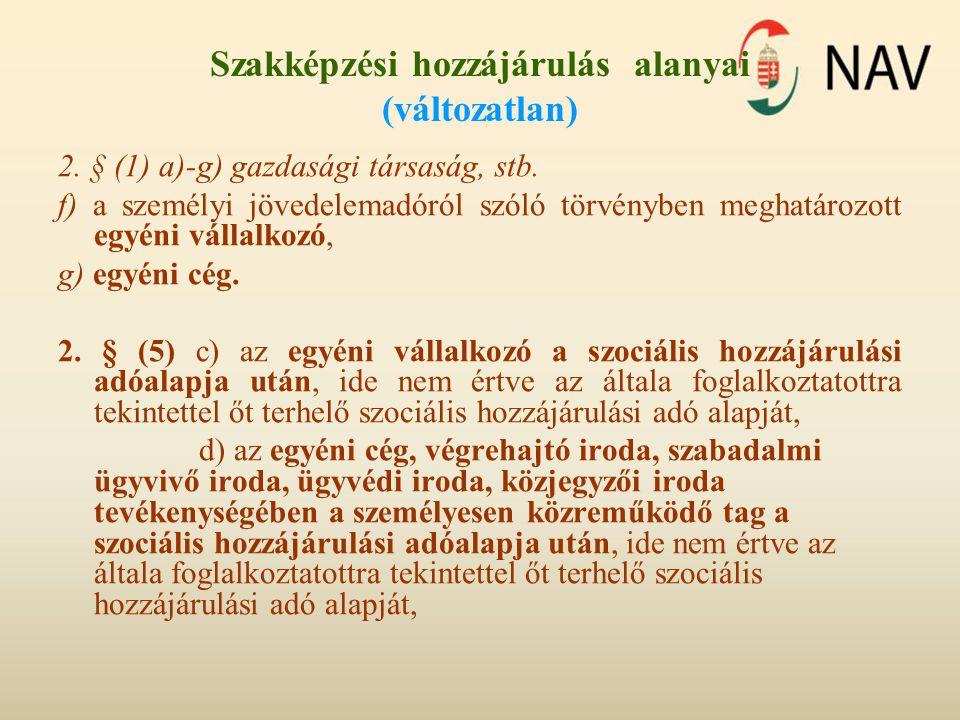 Szakképzési hozzájárulás alanyai (változatlan) 2. § (1) a)-g) gazdasági társaság, stb. f) a személyi jövedelemadóról szóló törvényben meghatározott eg