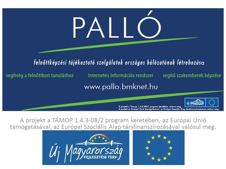 A projekt a TÁMOP 1.4.3-08/2 program keretében, az Európai Unió támogatásával, az Európai Szociális Alap társfinanszírozásával valósul meg.