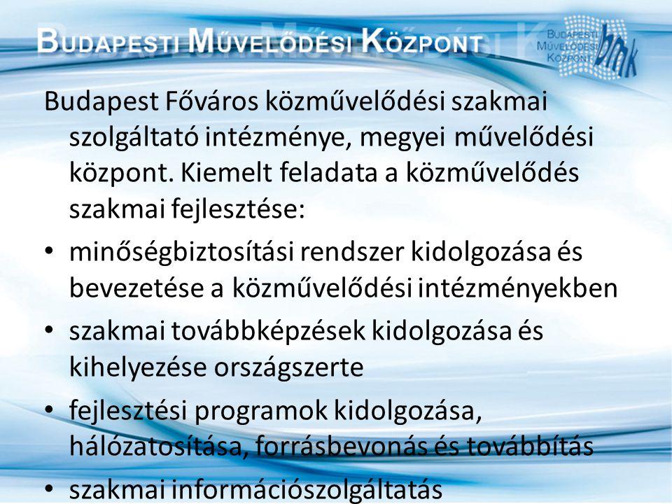 Budapest Főváros közművelődési szakmai szolgáltató intézménye, megyei művelődési központ. Kiemelt feladata a közművelődés szakmai fejlesztése: minőség