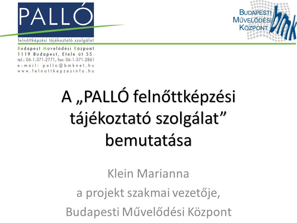 A szakmai műhely célja Az adaptációs partner és a Budapesti Művelődési Központ közötti együttműködés elindítása, nyitórendezvény A projekt és a PALLÓ felnőttképzési tájékoztató szolgálat bemutatása Helyi partnerségi kapcsolatok kialakításának lehetőségei a létrejövő szolgálattal