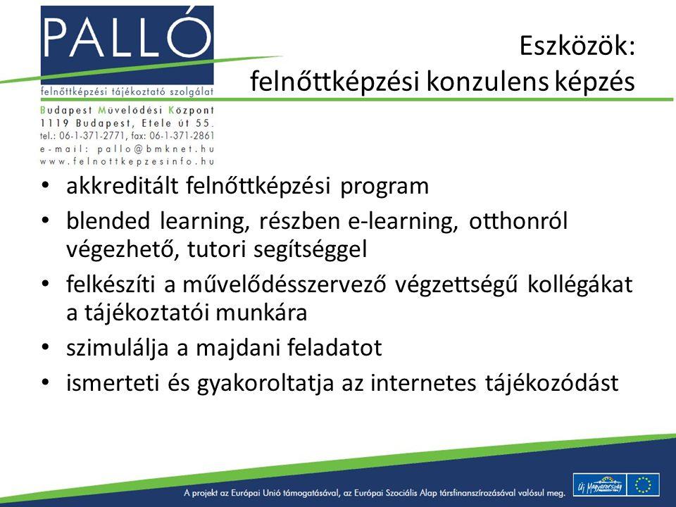 Eszközök: felnőttképzési konzulens képzés akkreditált felnőttképzési program blended learning, részben e-learning, otthonról végezhető, tutori segítsé