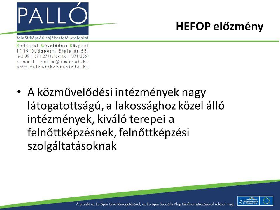 HEFOP előzmény A projekt elemei: Akkreditált felnőttképzési konzulens képzés kidolgozása és indítása (blended learning) Felnőttképzési tájékoztató szolgálat kialakítása és működtetése a BMK-ban PALLÓ információs rendszer: Felnőttképzésinfó.hu disszemináció