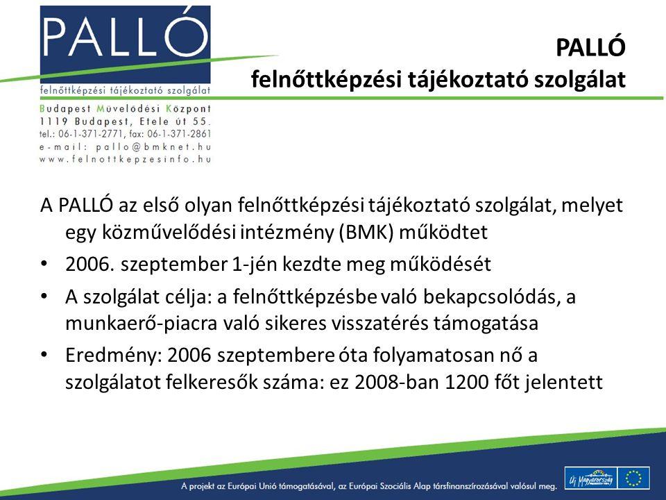 PALLÓ felnőttképzési tájékoztató szolgálat A PALLÓ az első olyan felnőttképzési tájékoztató szolgálat, melyet egy közművelődési intézmény (BMK) működt