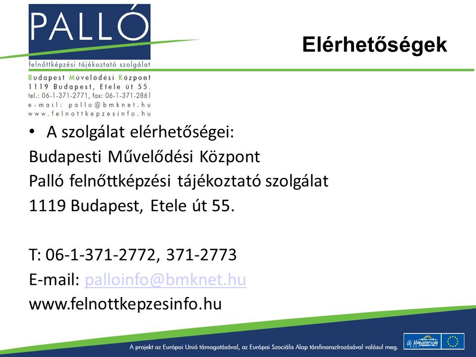 Elérhetőségek A szolgálat elérhetőségei: Budapesti Művelődési Központ Palló felnőttképzési tájékoztató szolgálat 1119 Budapest, Etele út 55. T: 06-1-3