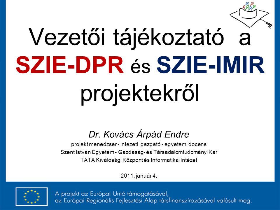 Vezetői tájékoztató a SZIE-DPR és SZIE-IMIR projektekről Dr. Kovács Árpád Endre projekt menedzser - intézeti igazgató - egyetemi docens Szent István E