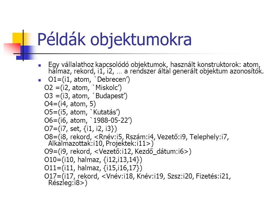 Példák objektumokra Egy vállalathoz kapcsolódó objektumok, használt konstruktorok: atom, halmaz, rekord, i1, i2, … a rendszer által generált objektum