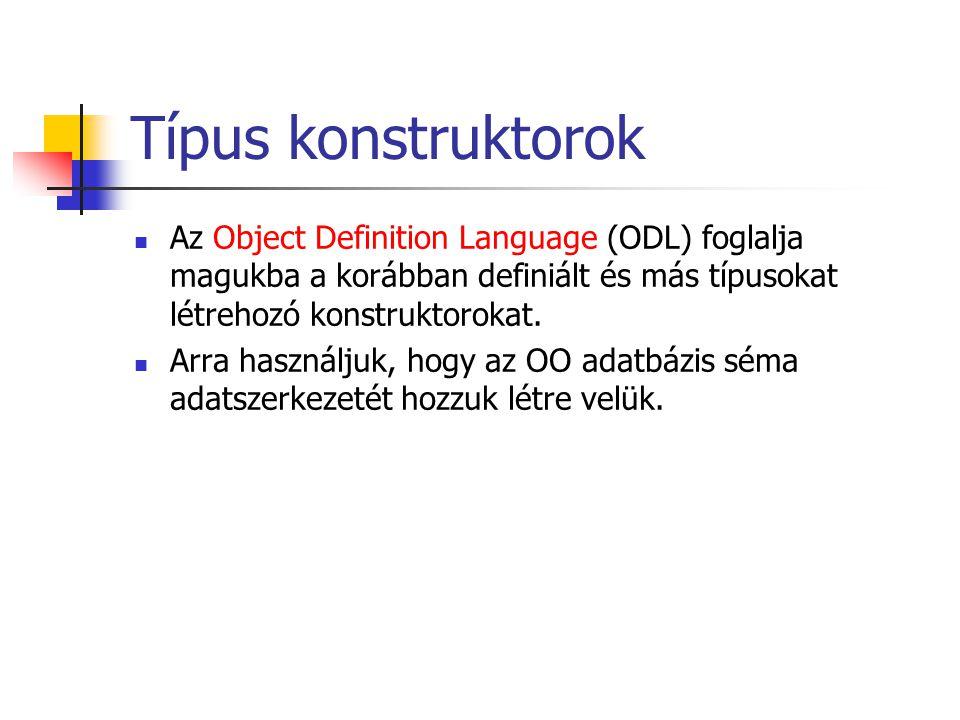 Típus konstruktorok Az Object Definition Language (ODL) foglalja magukba a korábban definiált és más típusokat létrehozó konstruktorokat. Arra használ