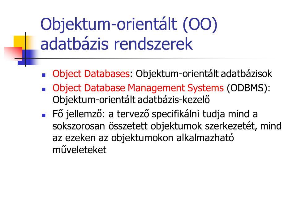 Objektum-orientált (OO) adatbázis rendszerek Object Databases: Objektum-orientált adatbázisok Object Database Management Systems (ODBMS): Objektum-orientált adatbázis-kezelő Fő jellemző: a tervező specifikálni tudja mind a sokszorosan összetett objektumok szerkezetét, mind az ezeken az objektumokon alkalmazható műveleteket