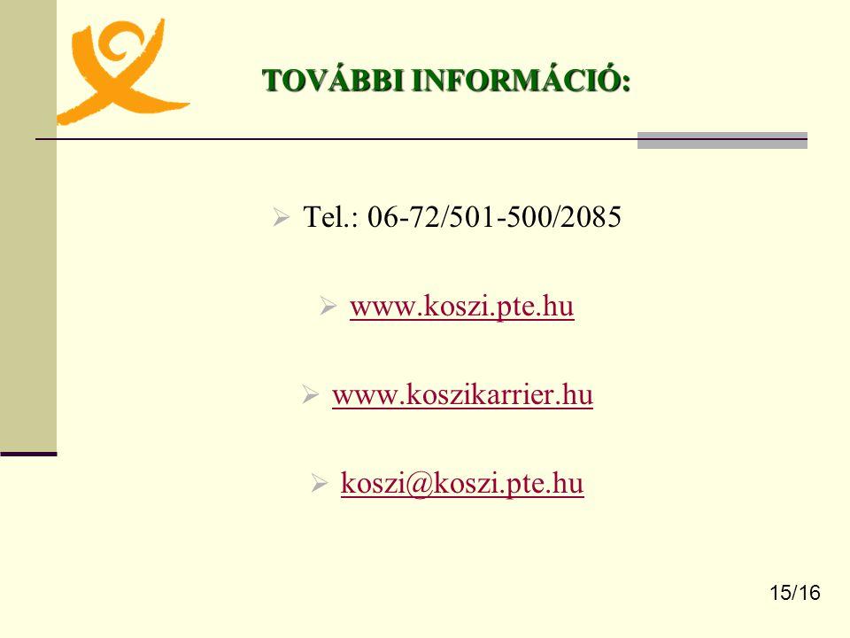 TOVÁBBI INFORMÁCIÓ:  Tel.: 06-72/501-500/2085  www.koszi.pte.hu www.koszi.pte.hu  www.koszikarrier.hu www.koszikarrier.hu  koszi@koszi.pte.hu koszi@koszi.pte.hu 15/16