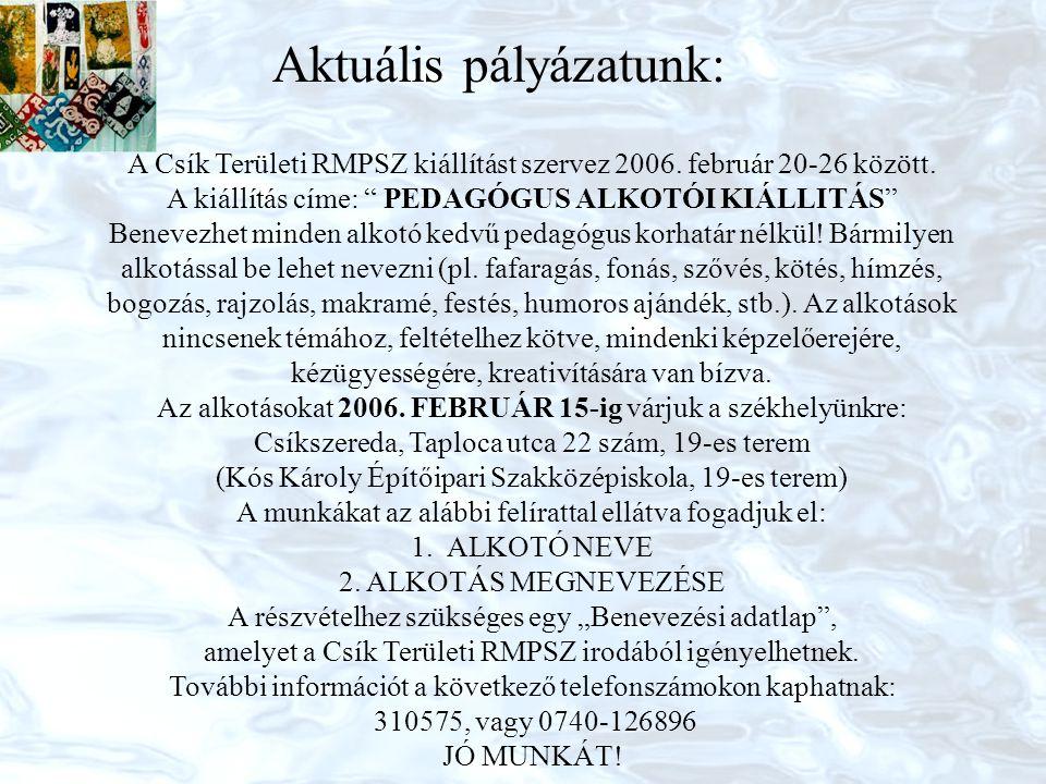 """Aktuális pályázatunk: A Csík Területi RMPSZ kiállítást szervez 2006. február 20-26 között. A kiállítás címe: """" PEDAGÓGUS ALKOTÓI KIÁLLITÁS"""" Benevezhet"""