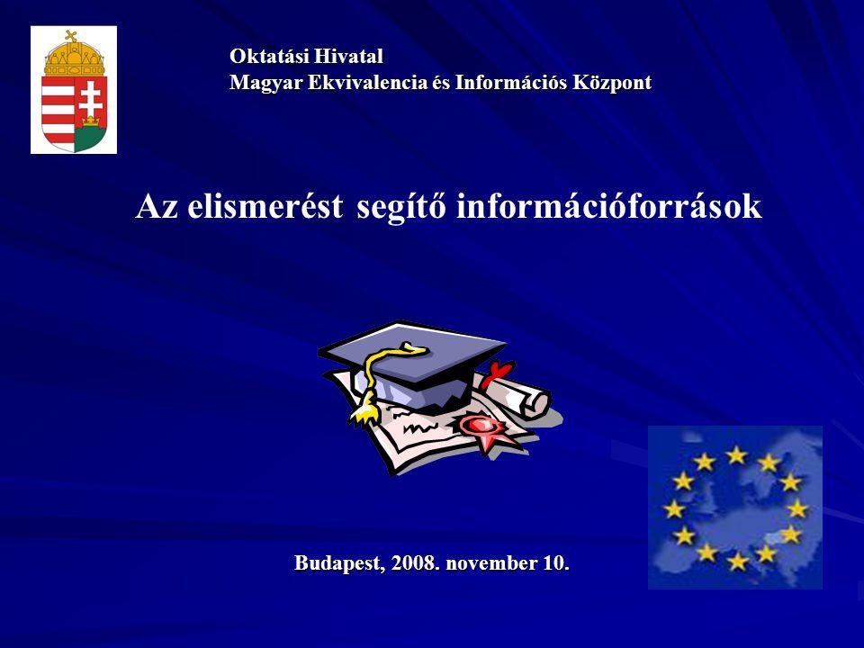 Az elismerést segítő információforrások Oktatási Hivatal Magyar Ekvivalencia és Információs Központ Budapest, 2008. november 10.