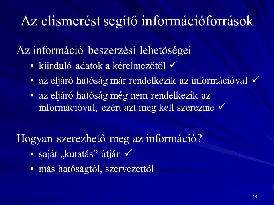 14 Az elismerést segítő információforrások Az információ beszerzési lehetőségei kiinduló adatok a kérelmezőtől az eljáró hatóság már rendelkezik az információval az eljáró hatóság még nem rendelkezik az információval, ezért azt meg kell szereznie Hogyan szerezhető meg az információ.