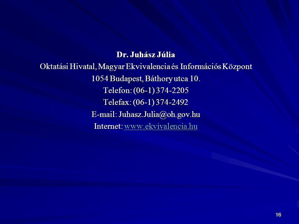 1616 Dr. Juhász Júlia Oktatási Hivatal, Magyar Ekvivalencia és Információs Központ 1054 Budapest, Báthory utca 10. Telefon: (06-1) 374-2205 Telefax: (