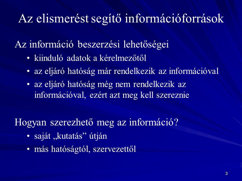 3 Az elismerést segítő információforrások Az információ beszerzési lehetőségei kiinduló adatok a kérelmezőtől az eljáró hatóság már rendelkezik az információval az eljáró hatóság még nem rendelkezik az információval, ezért azt meg kell szereznie Hogyan szerezhető meg az információ.