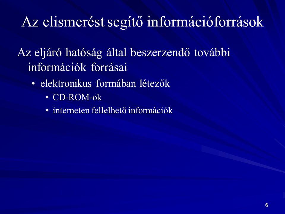 6 Az elismerést segítő információforrások Az eljáró hatóság által beszerzendő további információk forrásai elektronikus formában létezők CD-ROM-ok interneten fellelhető információk