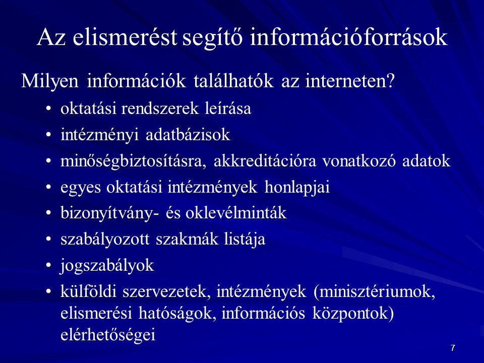 7 Az elismerést segítő információforrások Milyen információk találhatók az interneten? oktatási rendszerek leírása intézményi adatbázisok minőségbizto