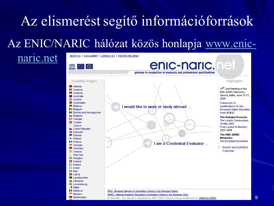 9 Az elismerést segítő információforrások Az ENIC/NARIC hálózat közös honlapja www.enic- naric.netwww.enic- naric.net