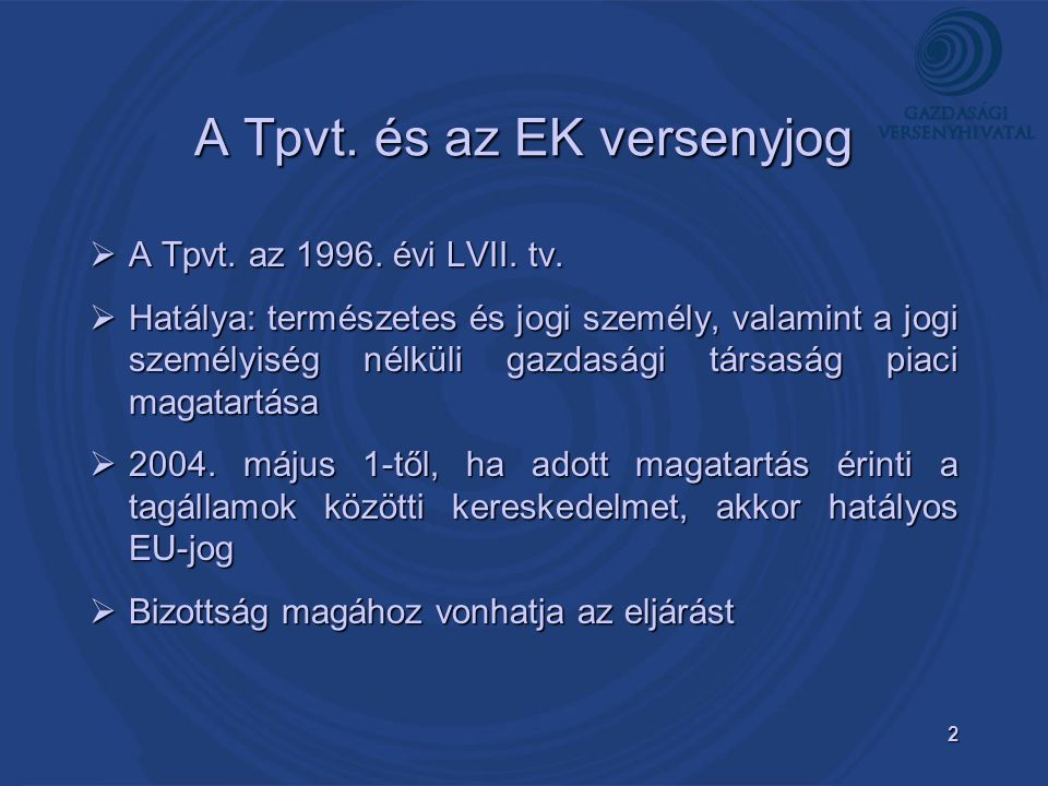 2 A Tpvt. és az EK versenyjog  A Tpvt. az 1996.