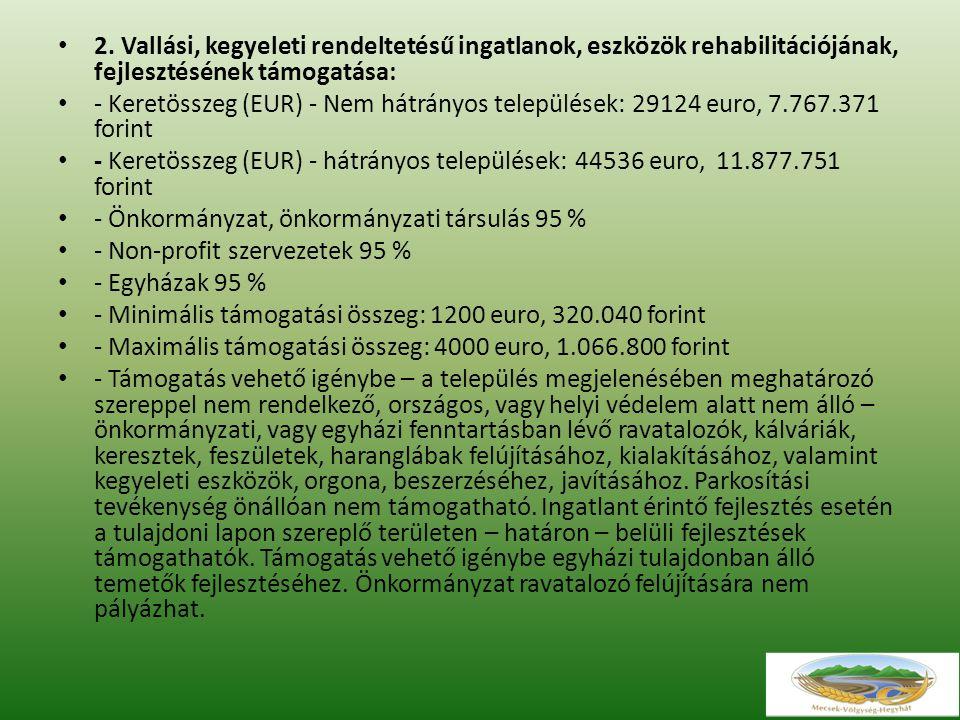 2. Vallási, kegyeleti rendeltetésű ingatlanok, eszközök rehabilitációjának, fejlesztésének támogatása: - Keretösszeg (EUR) - Nem hátrányos települések