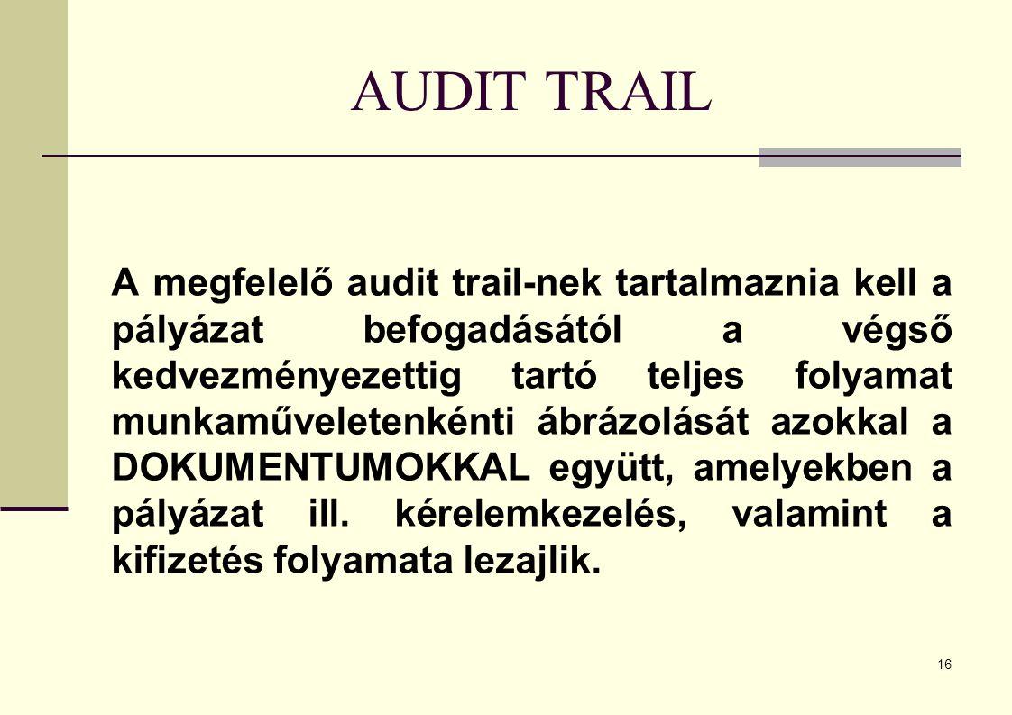 16 AUDIT TRAIL A megfelelő audit trail-nek tartalmaznia kell a pályázat befogadásától a végső kedvezményezettig tartó teljes folyamat munkaműveletenkénti ábrázolását azokkal a DOKUMENTUMOKKAL együtt, amelyekben a pályázat ill.