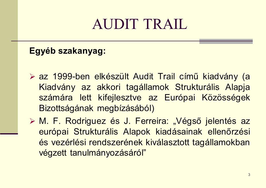3 AUDIT TRAIL Egyéb szakanyag:  az 1999-ben elkészült Audit Trail című kiadvány (a Kiadvány az akkori tagállamok Strukturális Alapja számára lett kifejlesztve az Európai Közösségek Bizottságának megbízásából)  M.