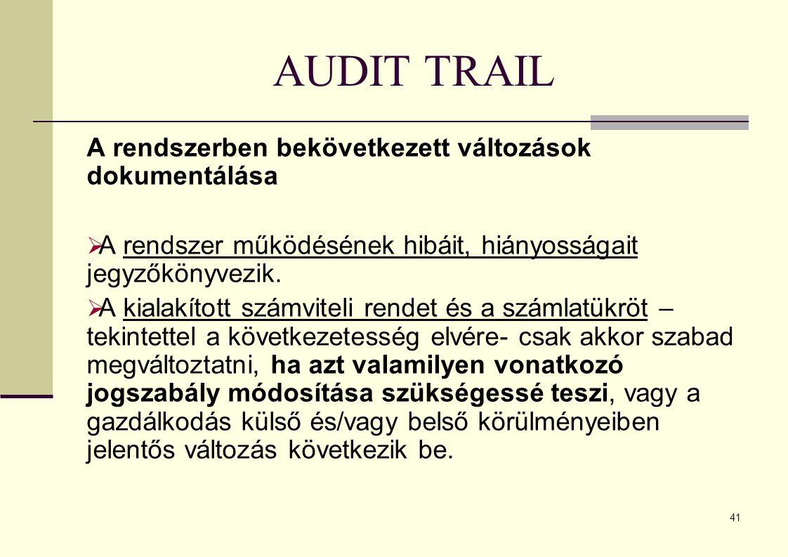 41 AUDIT TRAIL A rendszerben bekövetkezett változások dokumentálása  A rendszer működésének hibáit, hiányosságait jegyzőkönyvezik.