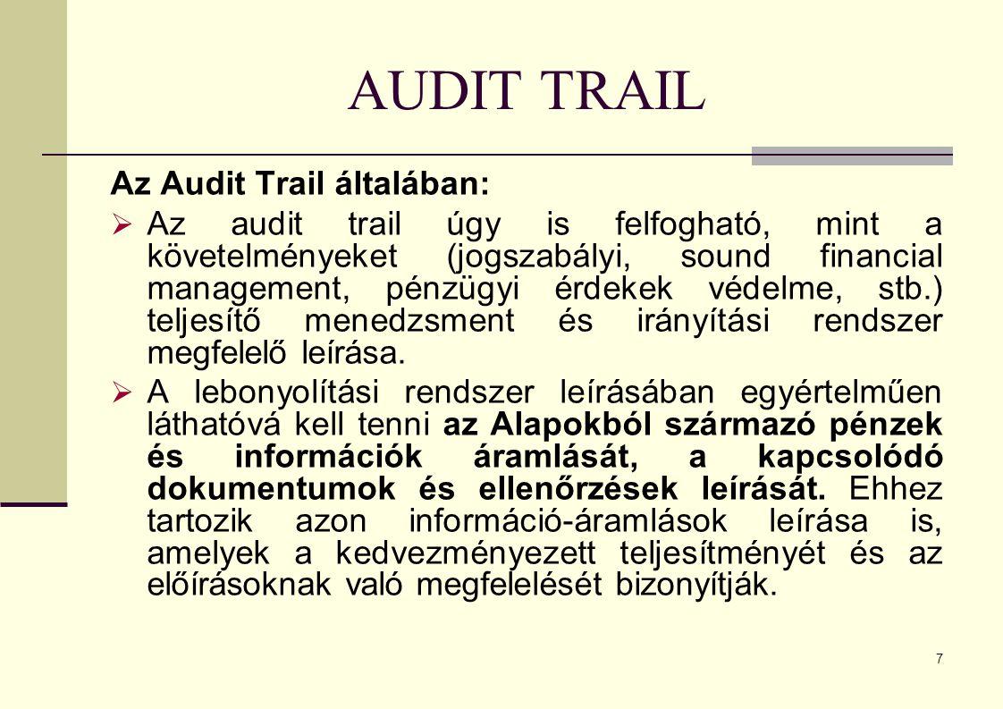 7 AUDIT TRAIL Az Audit Trail általában:  Az audit trail úgy is felfogható, mint a követelményeket (jogszabályi, sound financial management, pénzügyi érdekek védelme, stb.) teljesítő menedzsment és irányítási rendszer megfelelő leírása.