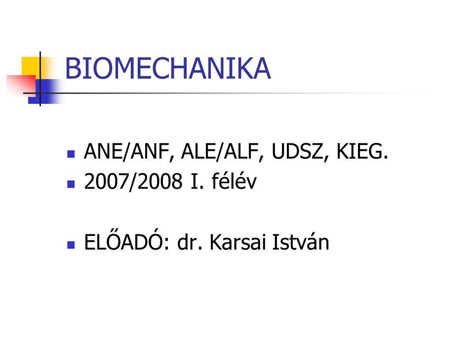BIOMECHANIKA ANE/ANF, ALE/ALF, UDSZ, KIEG. 2007/2008 I. félév ELŐADÓ: dr. Karsai István