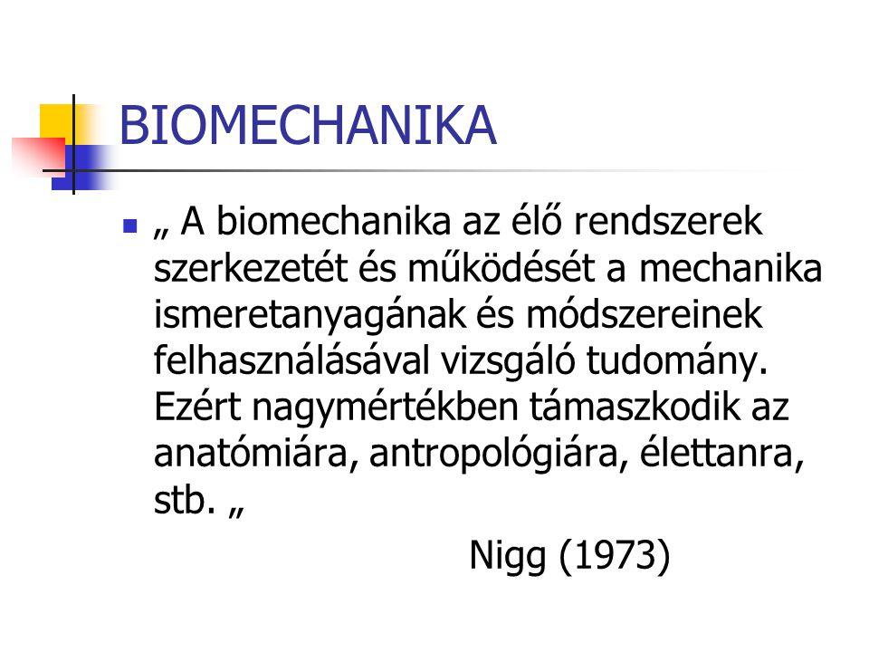 """BIOMECHANIKA """" A biomechanika az élő rendszerek szerkezetét és működését a mechanika ismeretanyagának és módszereinek felhasználásával vizsgáló tudomá"""