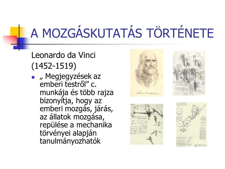 """A MOZGÁSKUTATÁS TÖRTÉNETE Leonardo da Vinci (1452-1519) """" Megjegyzések az emberi testről"""" c. munkája és több rajza bizonyítja, hogy az emberi mozgás,"""