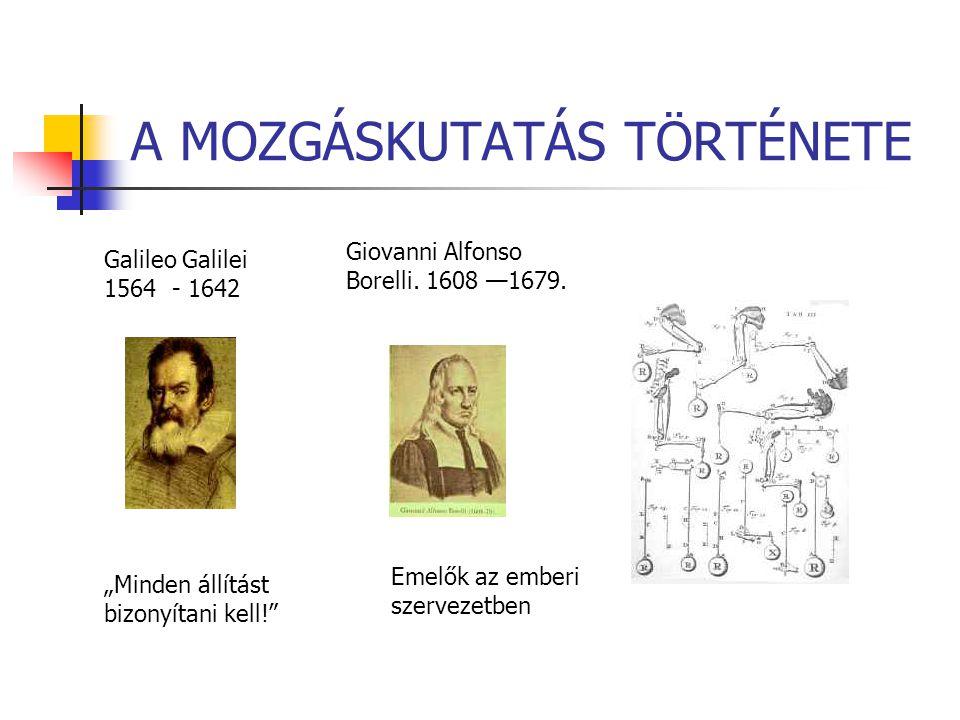 """""""Minden állítást bizonyítani kell!"""" Galileo Galilei 1564 - 1642 A MOZGÁSKUTATÁS TÖRTÉNETE Giovanni Alfonso Borelli. 1608 —1679. Emelők az emberi szerv"""