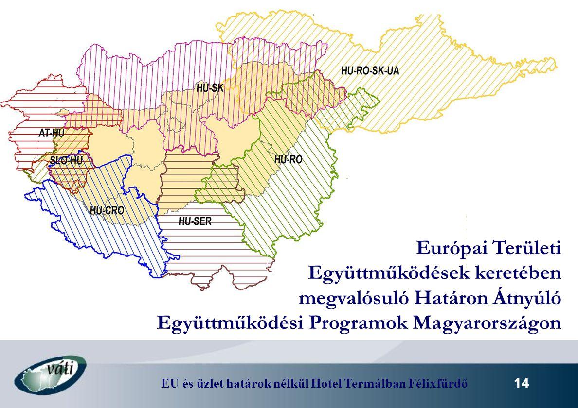 EU és üzlet határok nélkül Hotel Termálban Félixfürdő 14 Európai Területi Együttműködések keretében megvalósuló Határon Átnyúló Együttműködési Program