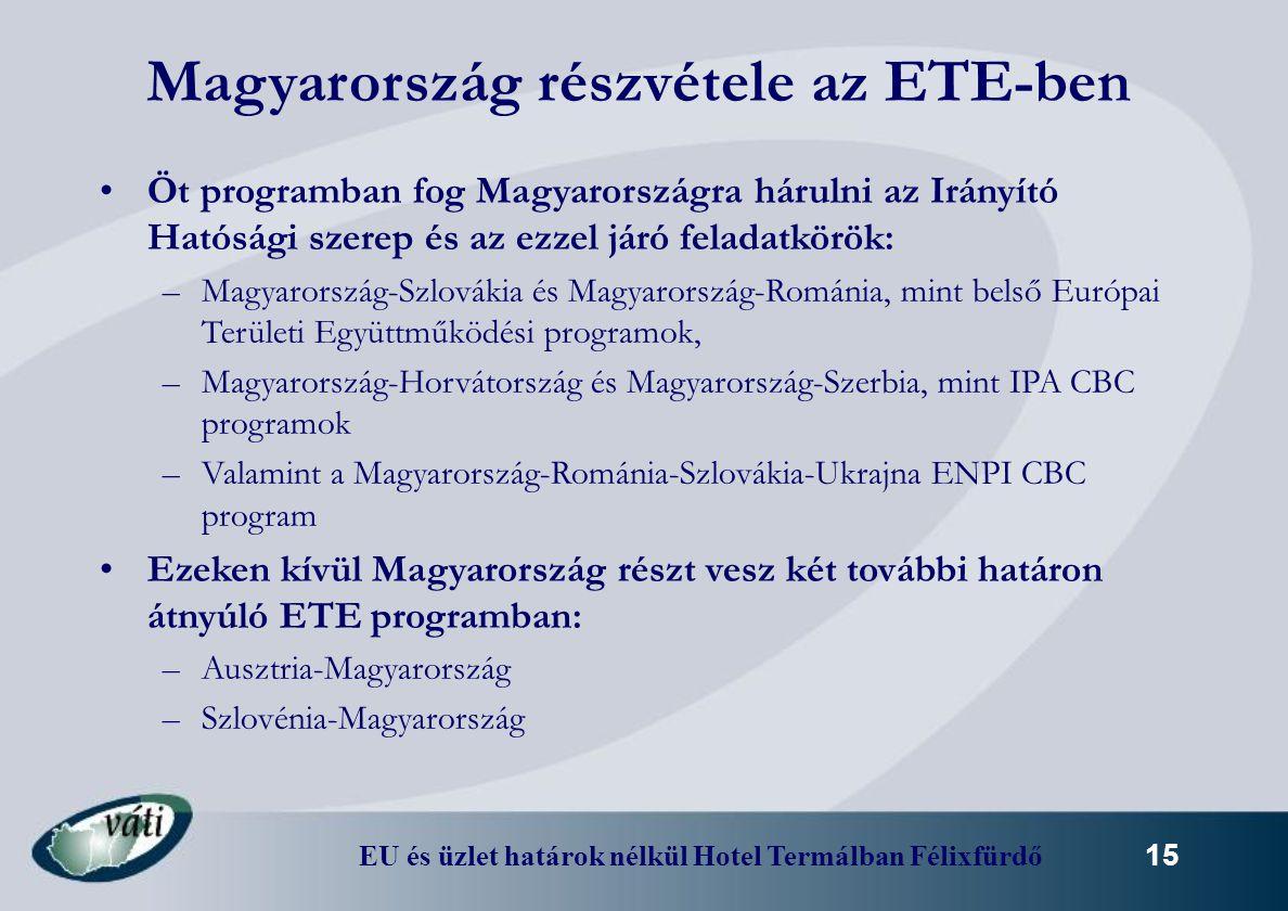 EU és üzlet határok nélkül Hotel Termálban Félixfürdő 15 Magyarország részvétele az ETE-ben Öt programban fog Magyarországra hárulni az Irányító Hatós