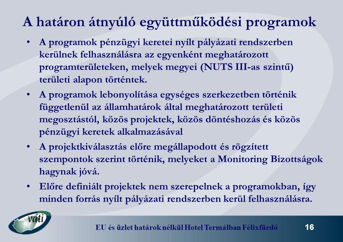 EU és üzlet határok nélkül Hotel Termálban Félixfürdő 16 A határon átnyúló együttműködési programok A programok pénzügyi keretei nyílt pályázati rends