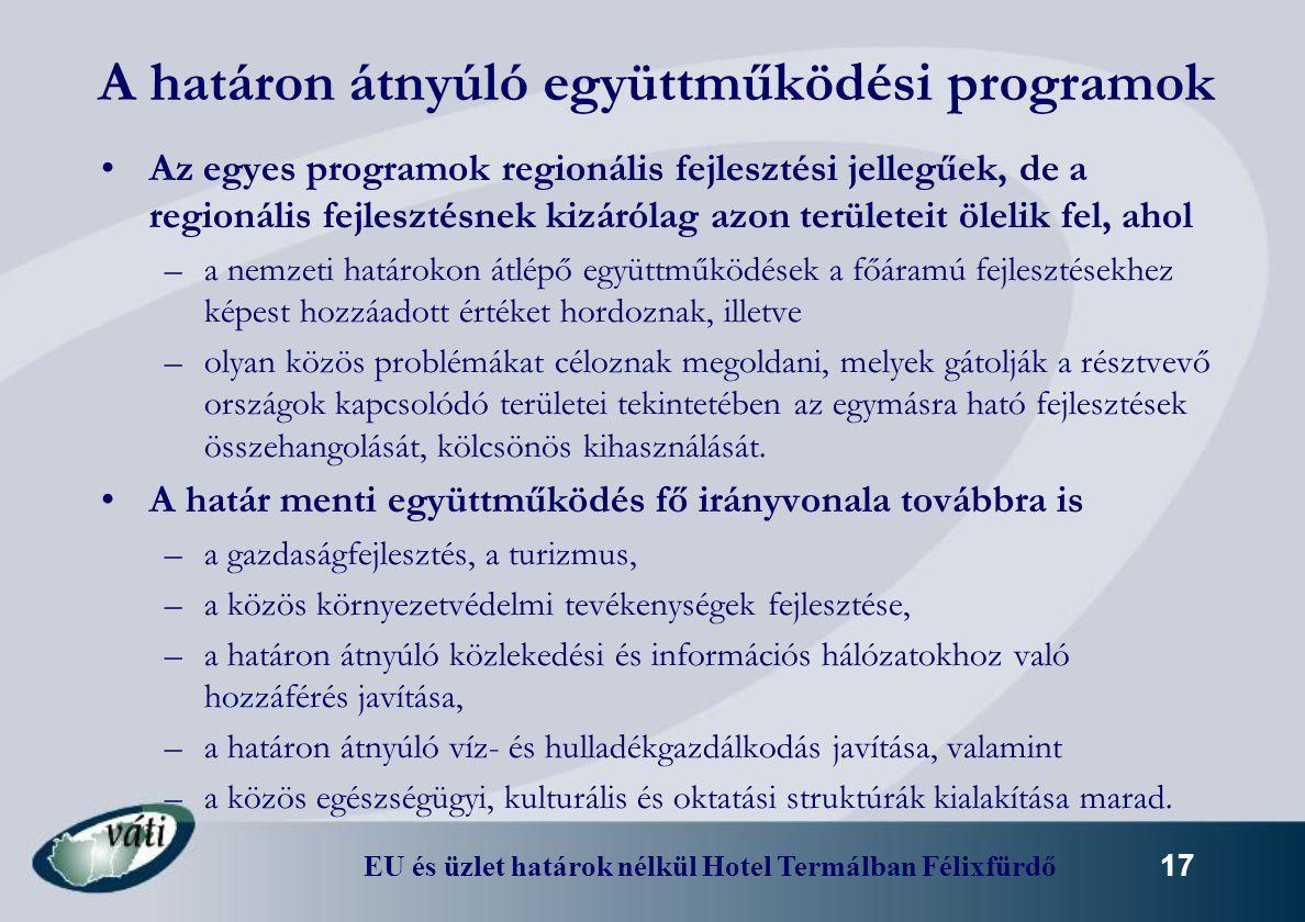 EU és üzlet határok nélkül Hotel Termálban Félixfürdő 17 A határon átnyúló együttműködési programok Az egyes programok regionális fejlesztési jellegűe
