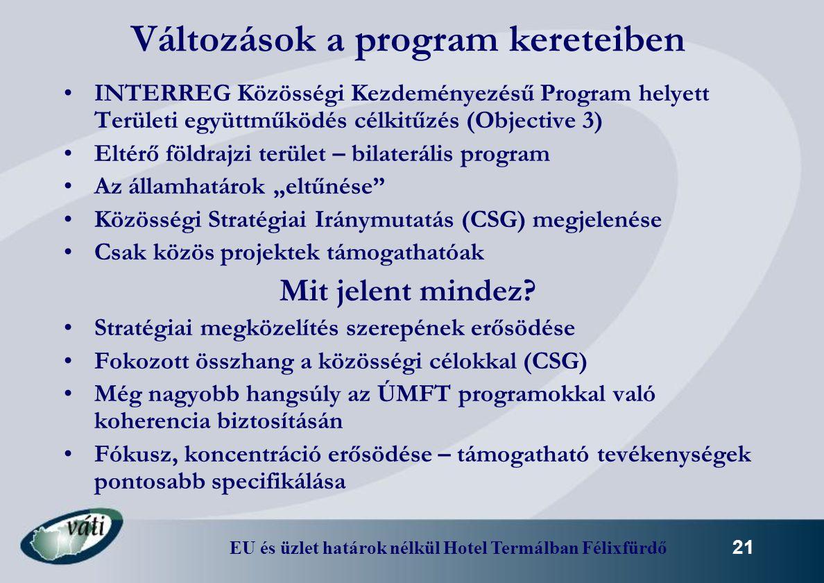 EU és üzlet határok nélkül Hotel Termálban Félixfürdő 21 Változások a program kereteiben INTERREG Közösségi Kezdeményezésű Program helyett Területi eg