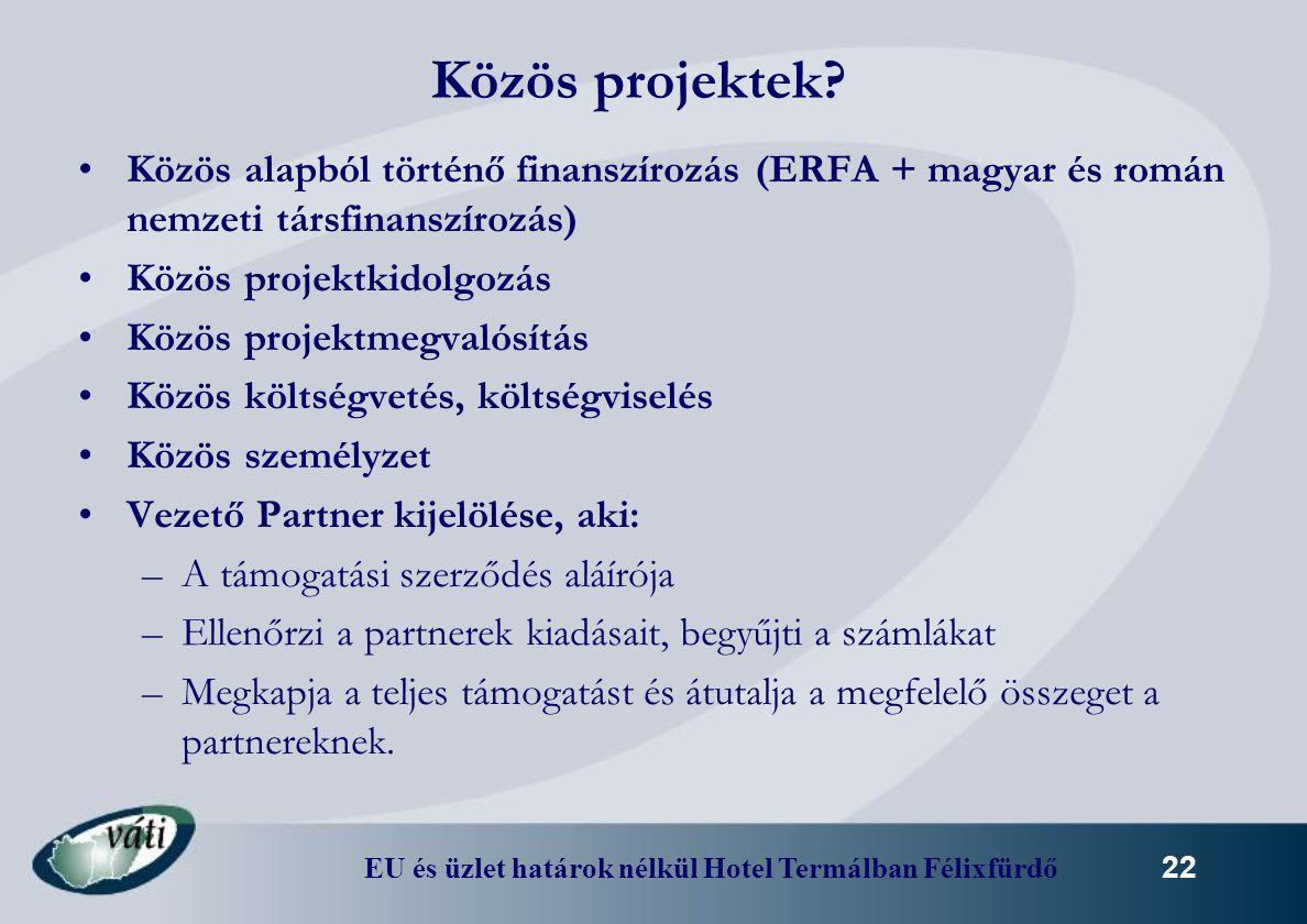EU és üzlet határok nélkül Hotel Termálban Félixfürdő 22 Közös projektek? Közös alapból történő finanszírozás (ERFA + magyar és román nemzeti társfina