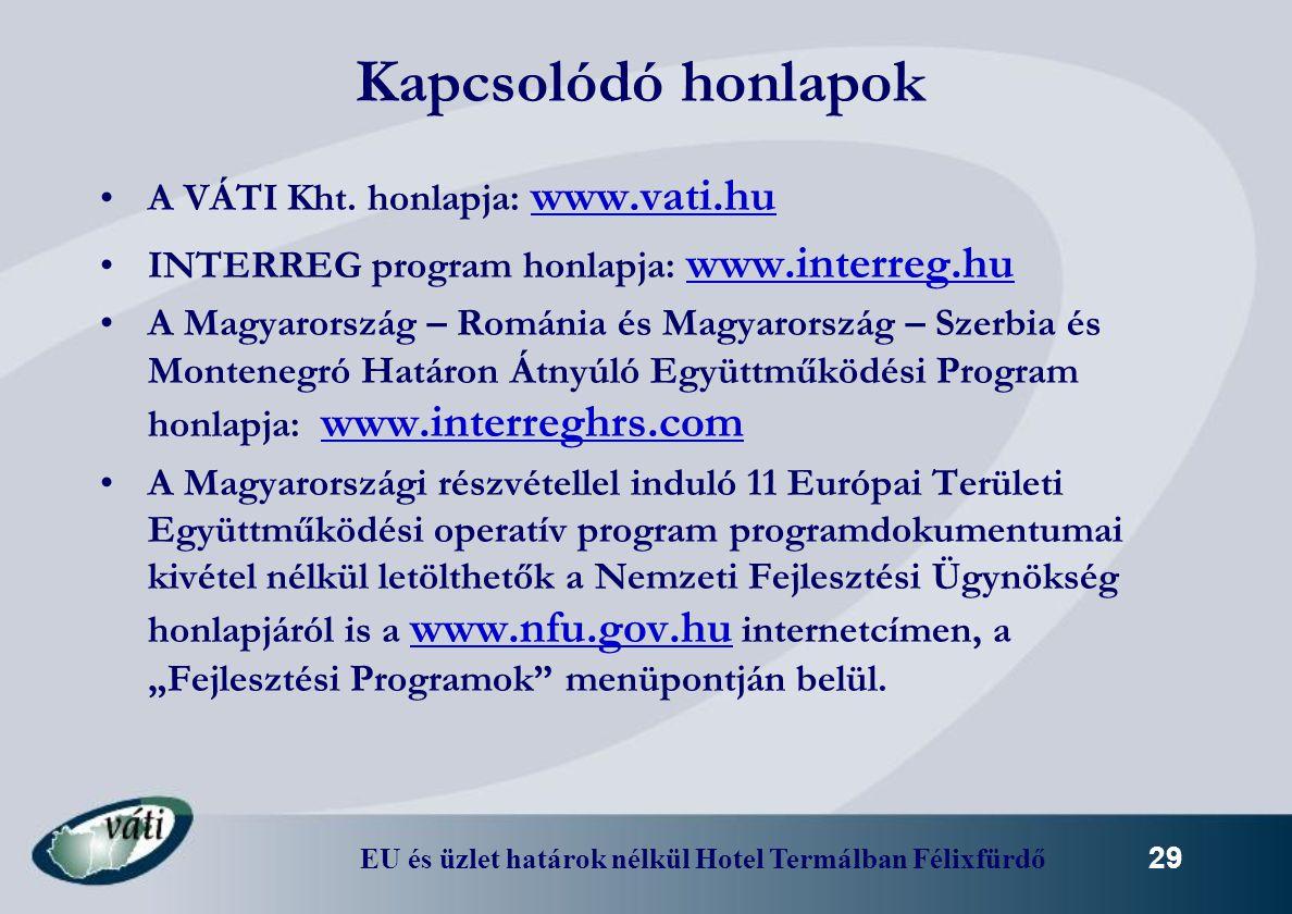 EU és üzlet határok nélkül Hotel Termálban Félixfürdő 29 Kapcsolódó honlapok A VÁTI Kht. honlapja: www.vati.hu INTERREG program honlapja: www.interreg