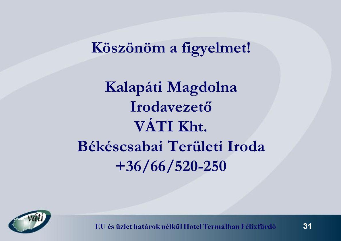 EU és üzlet határok nélkül Hotel Termálban Félixfürdő 31 Köszönöm a figyelmet! Kalapáti Magdolna Irodavezető VÁTI Kht. Békéscsabai Területi Iroda +36/