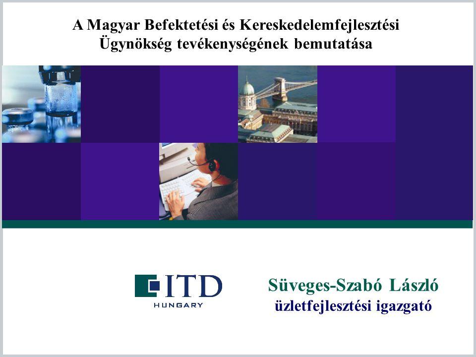 Süveges-Szabó László üzletfejlesztési igazgató A Magyar Befektetési és Kereskedelemfejlesztési Ügynökség tevékenységének bemutatása