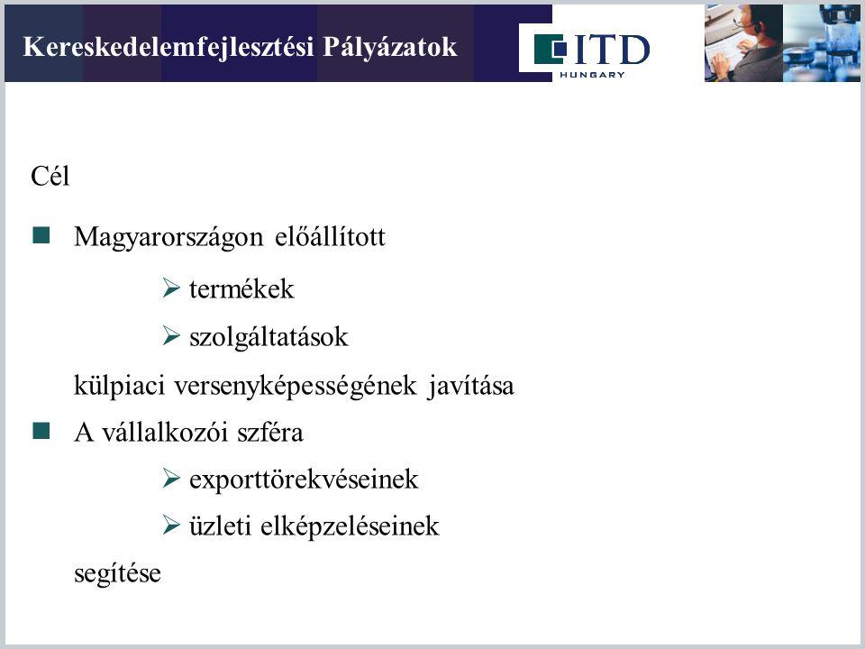 Cél Magyarországon előállított  termékek  szolgáltatások külpiaci versenyképességének javítása A vállalkozói szféra  exporttörekvéseinek  üzleti e