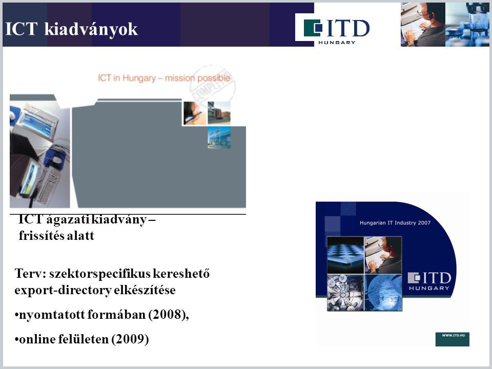 ICT kiadványok ICT ágazati kiadvány – frissítés alatt Terv: szektorspecifikus kereshető export-directory elkészítése nyomtatott formában (2008), onlin